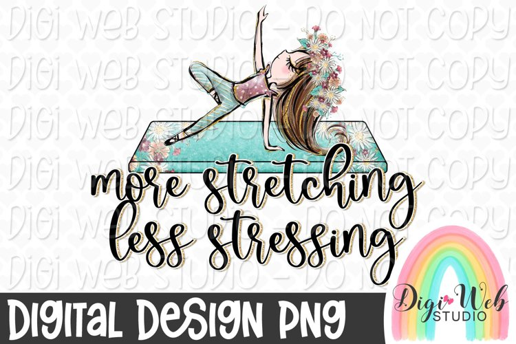 More Stretching Less Stressing 2 Yoga Sublimation Design example image 1