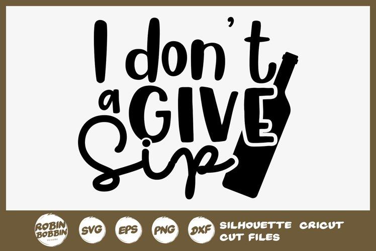 I Don T Give A Sip Svg Wine Svg Wine Glasses Svg 523476 Cut Files Design Bundles