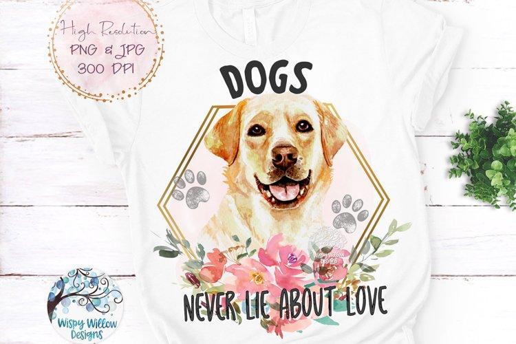 Labrador Retriever Dogs Never Lie About Love   Sublimation example image 1