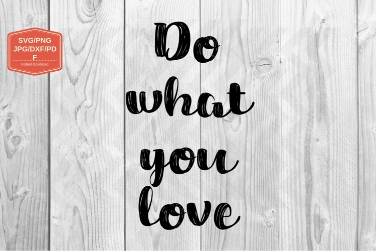 Do what you love JPG file, PNG SVG DXF, printable files