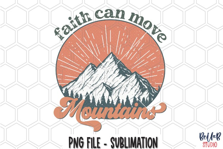 Faith Can Move Mountains Sublimation Design, Vintage PNG