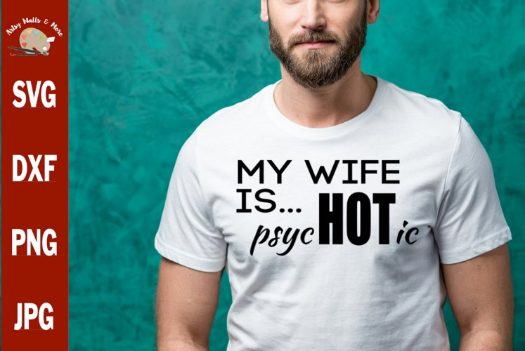 My Wife is Hot, My wife is psychotic, funny man svg cut file example image 1