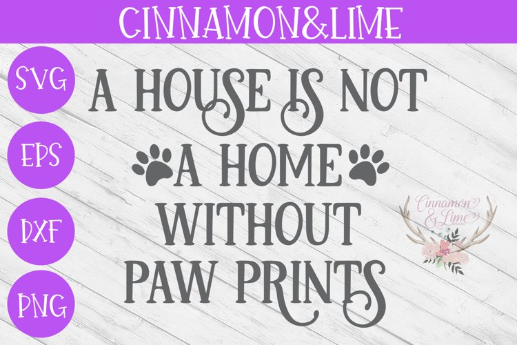 A House Is Not a Home Without Paw Prints Wood Sign SVG example image 1