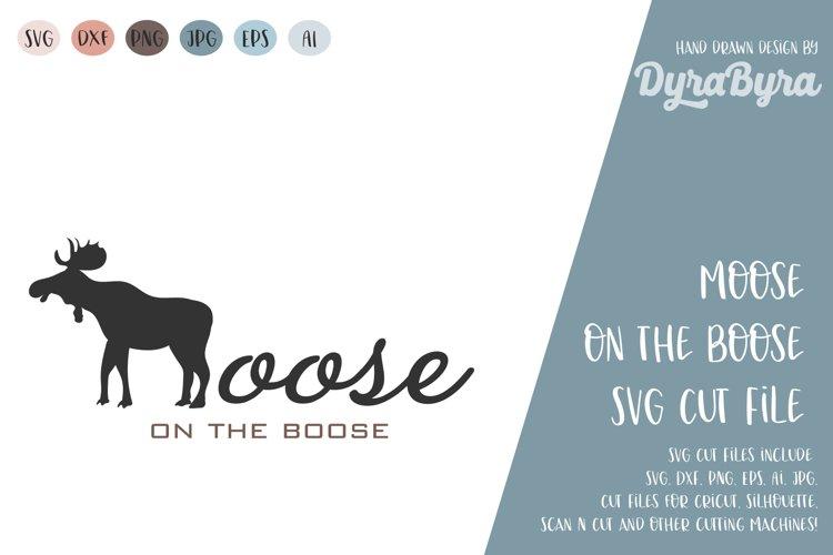 Moose on the Boose / Moose SVG / Deer SVG / Moose Squad SVG example image 1