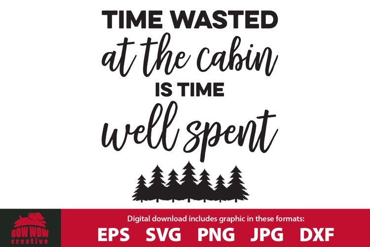 Time Wasted at the Cabin is Time Well Spent SVG Cutting File example image 1