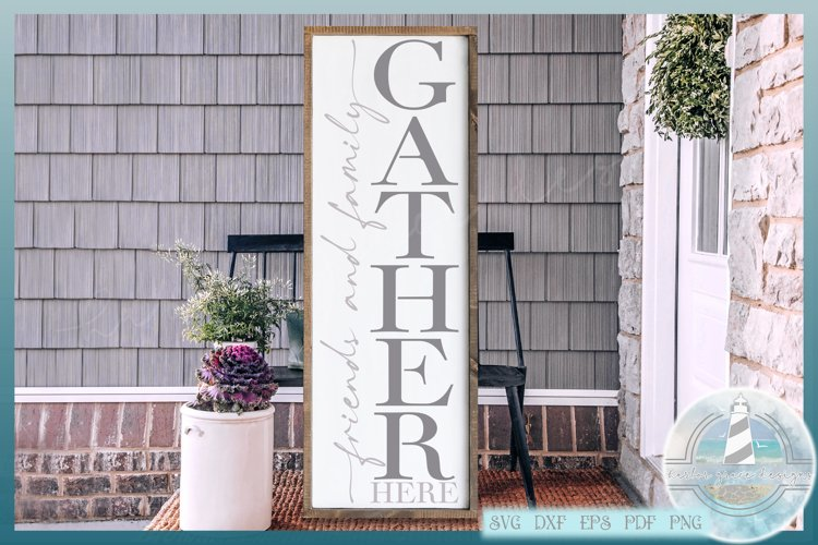 Friends and Family Gather Here - Front Door Welcome Sign SVG