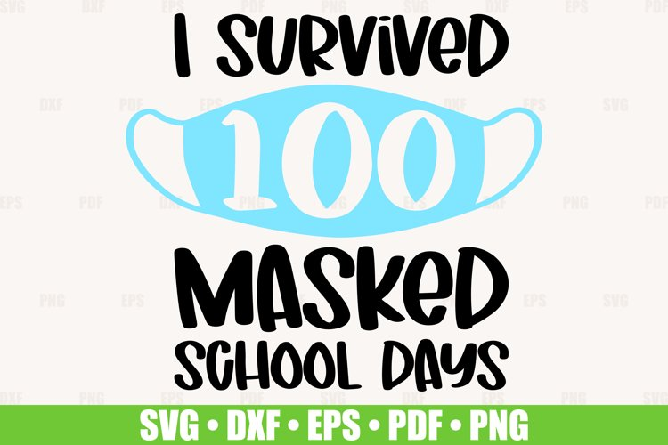 I Survived 100 Masked School Days SVG files for Cricut example image 1