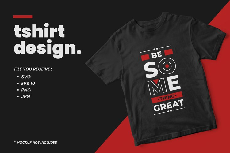 Be something great modern quotes t shirt design