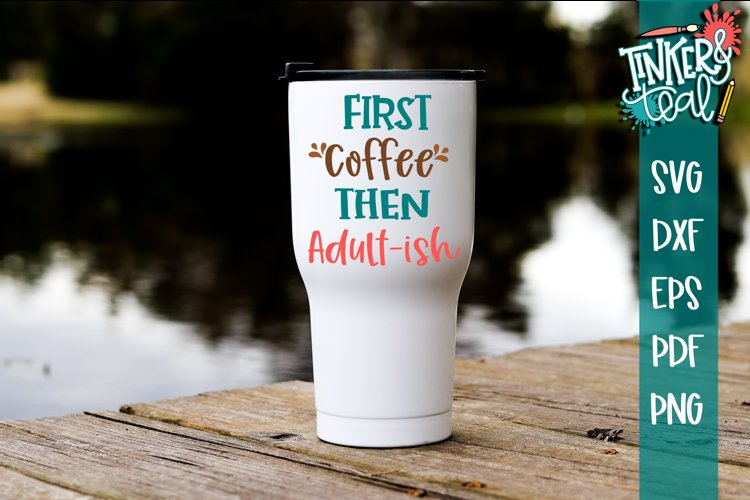 First Coffee Then Adultish Funny SVG example image 1