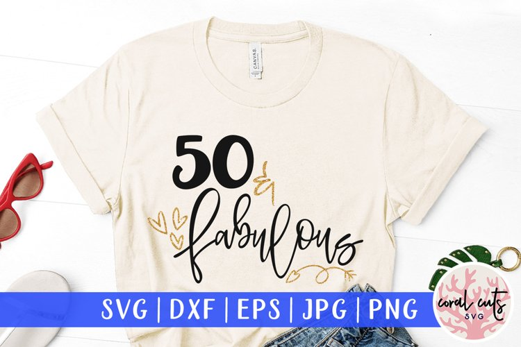 50 & Fabulous - Birthday SVG EPS DXF PNG Cutting File