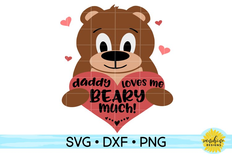 Daddy Loves Me Beary Much | Valentines Day SVG DXF PNG