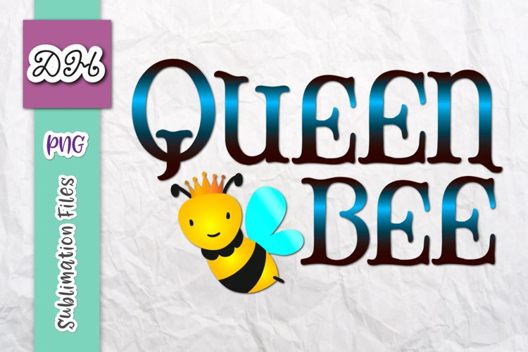 Queen Bee Funny Baby Girl Sign Sublimation Print File PNG