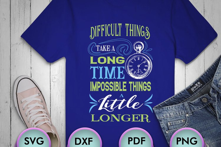 Difficult Things Take a Long... SVG Design for your crafters example image 1