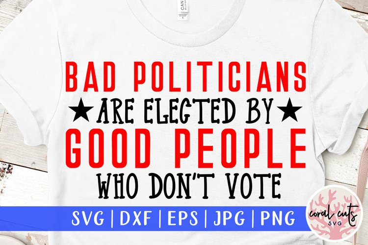Bad politicians are elected by good people who don't vote example image 1