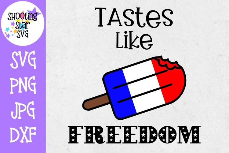 Tastes Like Freedom Popsicle - Fourth of July SVG