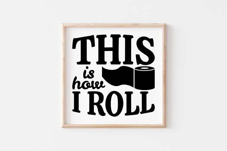 Funny Bathroom Quotes SVG, This Is How I Roll SVG cut files