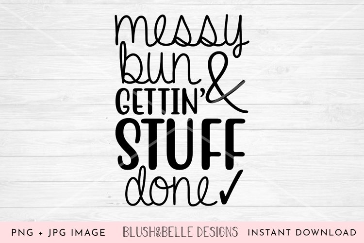 Messy Bun & Gettin' Stuff Done- PNG, JPG example image 1