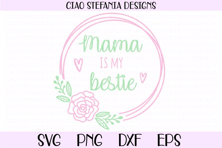 Mama Is My Bestie SVG Flower Wreath SVG Mother's Day example image 1