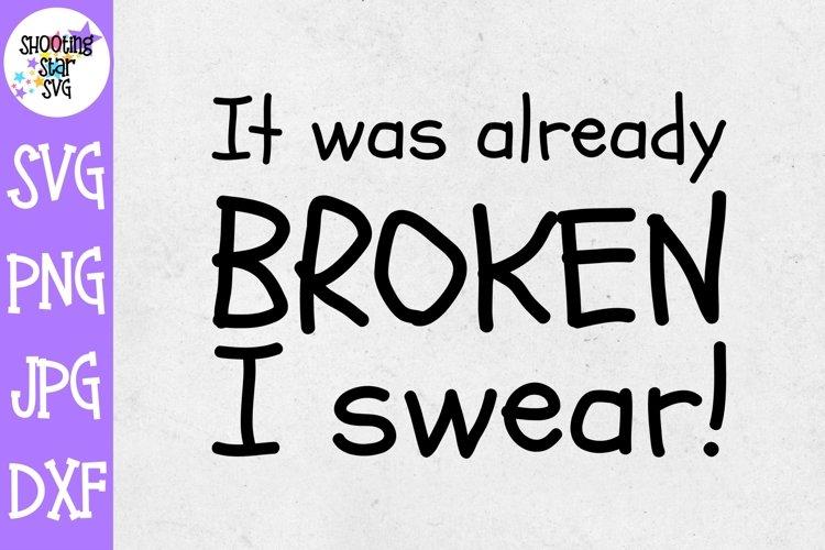 It was Already Broken I Swear SVG - Funny Children's SVG example image 1