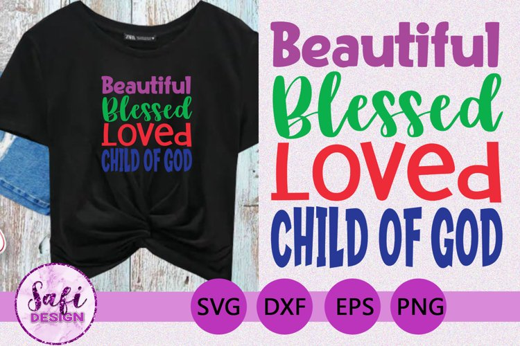 Beautiful, Blessed, Loved, Child Of God SVG example image 1