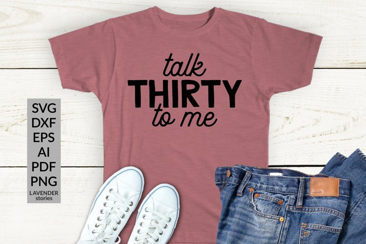 Talk thirty to me - funny birthday shirt SVG cut file example image 1