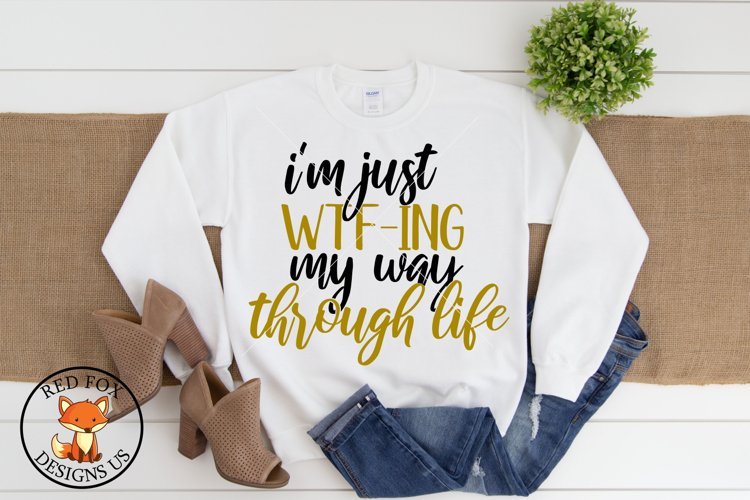 I'm Just WTF ing my way Through Life  Funny Adult SVG example image 1