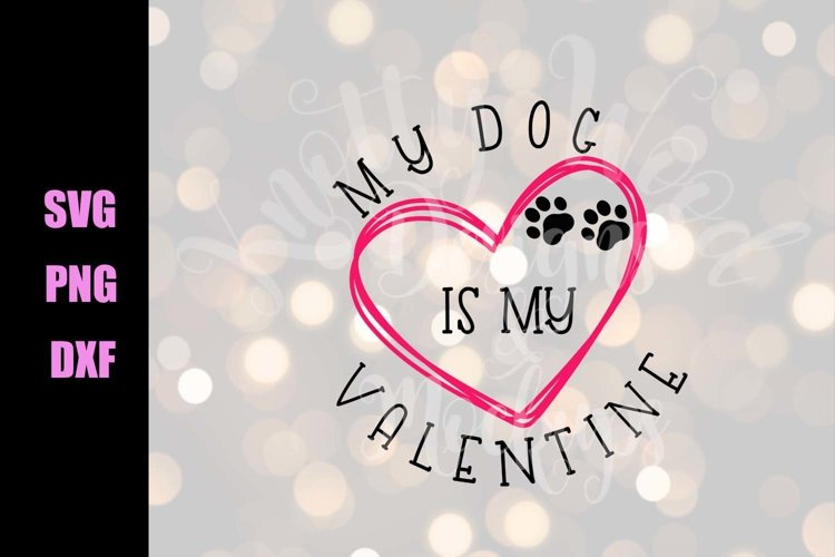 Valentine SVG - My dog is my Valentine - Downloadable Files example image 1
