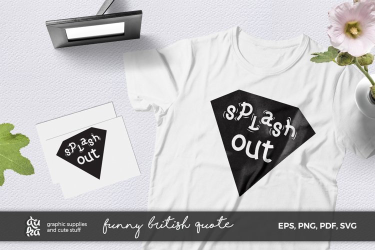 Funny Quote SVG Cut Files- Splash Out - British