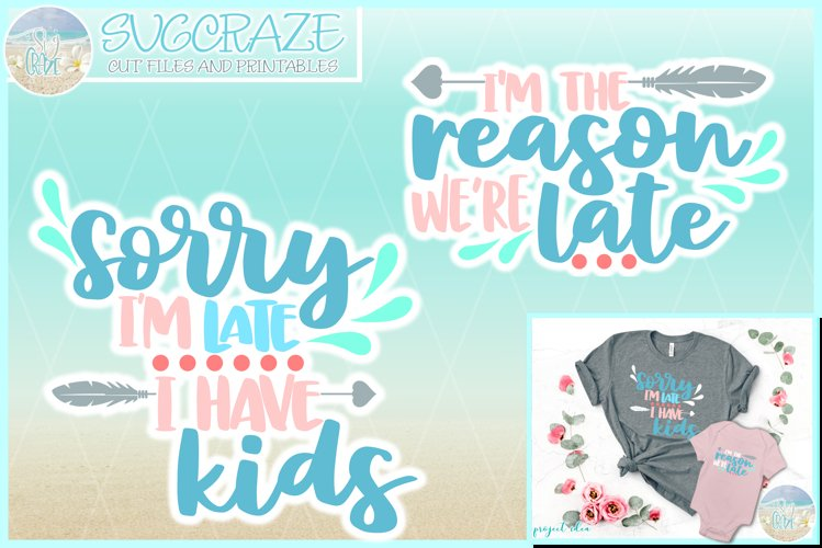 I'm The Reason We're Late & Sorry I'm Late I Have Kids SVG example image 1