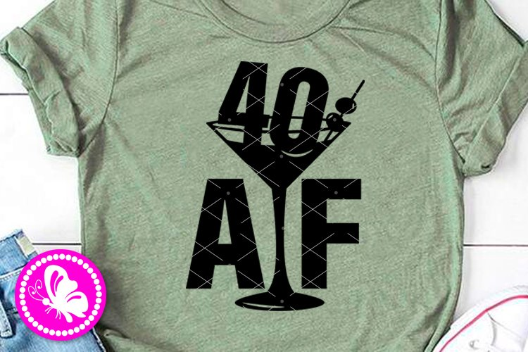 40 AF with martini svg Adult 40th Birthday decor Funny quote example image 1