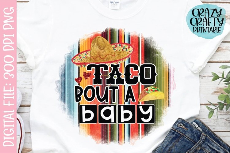 Taco Bout a Baby PNG Printable Sublimation File example image 1