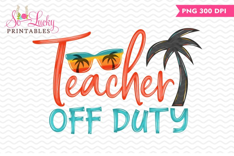 Teacher Off Duty printable sublimation design example image 1