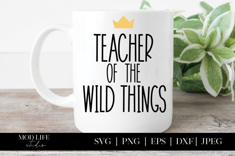 Teacher of the Wild Things SVG Cut File - SVG PNG JPEG DXF