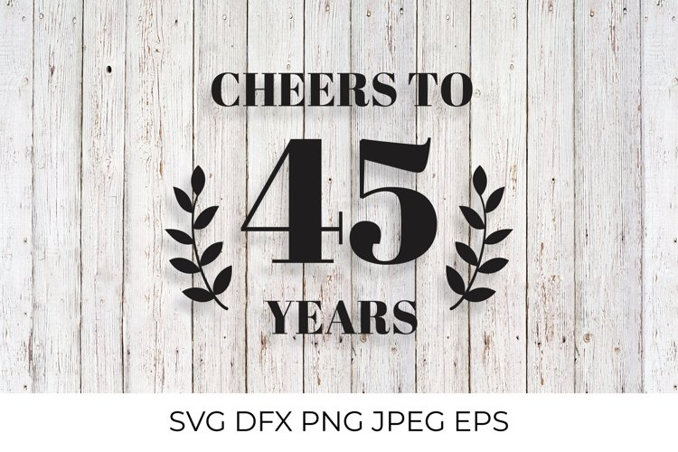 Cheers to 45 Years SVG cut file. 45th Birthday, Anniversary example image 1