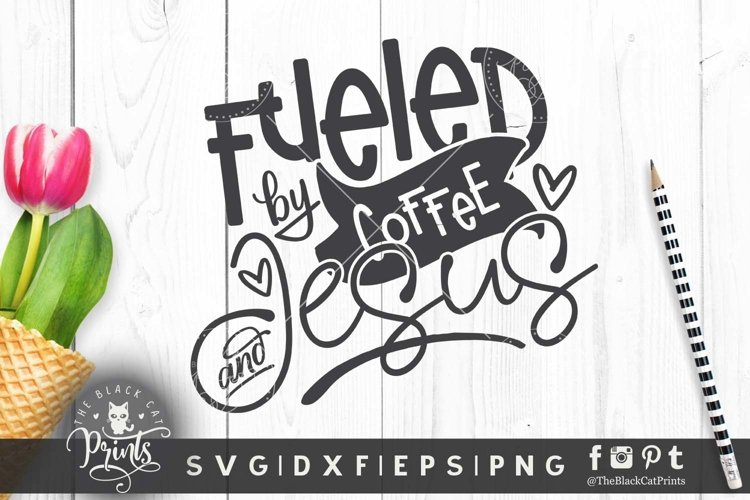 Fueled By Coffee And Jesus SVG DXF PNG EPS Funny coffee svg