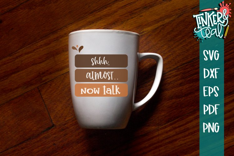 Shhh Almost Now Talk Funny Coffee SVG example image 1
