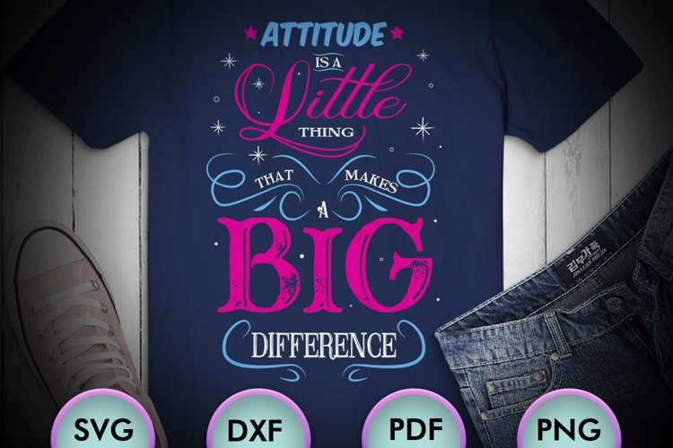 ATTITUDE IS A LITTLE THING... SVG Design for crafters example image 1