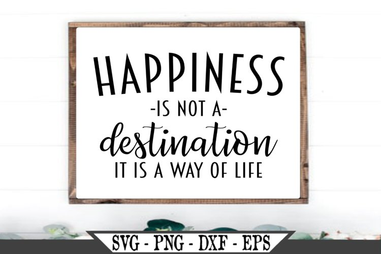 Happiness Is Not A Destination It Is A Way Of Life SVG example image 1
