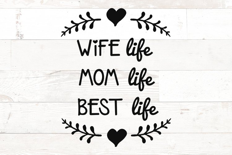 Wife Life Mom Life Best Life saying svg