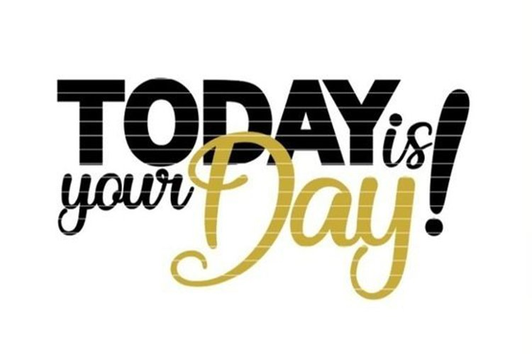 """""""Today is your Day"""" for Cutting Lasercut Print SVG DXF PDF example image 1"""