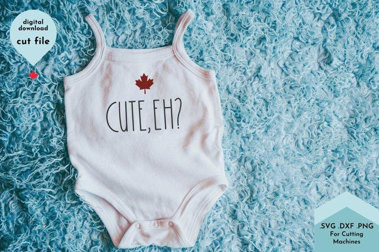 Cute, Eh? Canadian Baby Bodysuit SVG Cut File