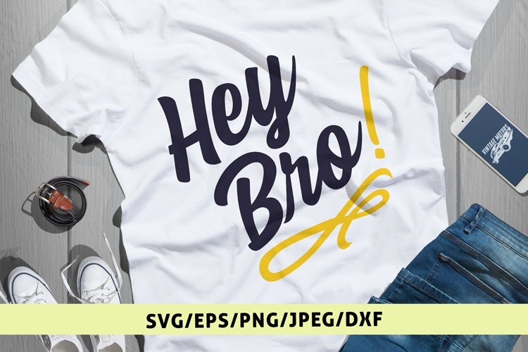 Hey Bro - Quote SVG EPS DXF PNG Cutting Files