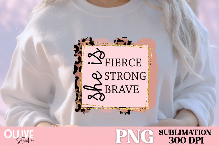 She is Fierce, Strong, Brave| Women Sublimation PNG example image 1