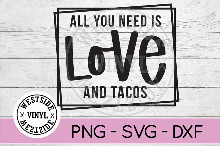 ALL YOU NEED IS LOVE AND TACOS - TACO SVG CUT FILES