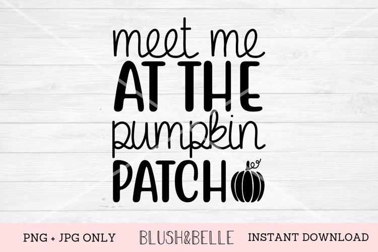 Meet Me at The Pumpkin Patch - PNG, JPG