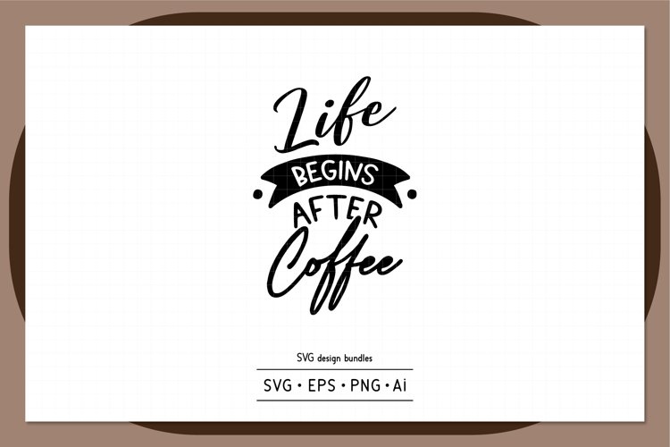 Life begins after coffee SVG design bundles example image 1