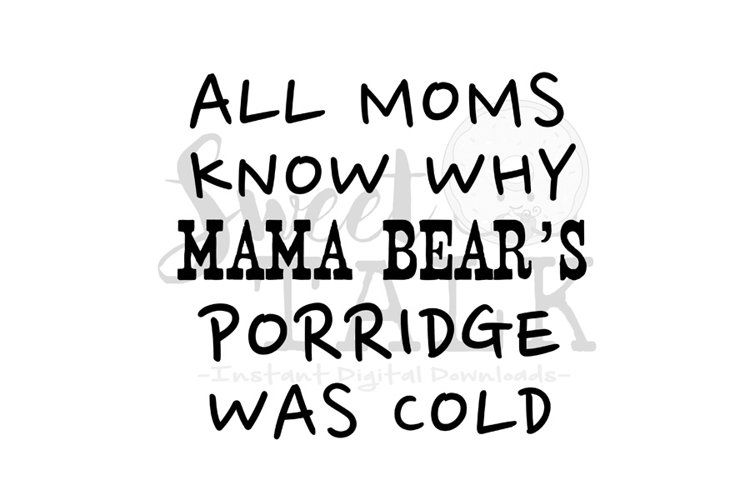 All Moms know why mama bears porridge was cold-svg,png,jpg,  example image 1