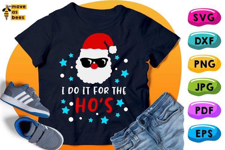 I Do It For Ho's Svg, Cool Santa Sunglasses Svg, Xmas Shirt example image 1