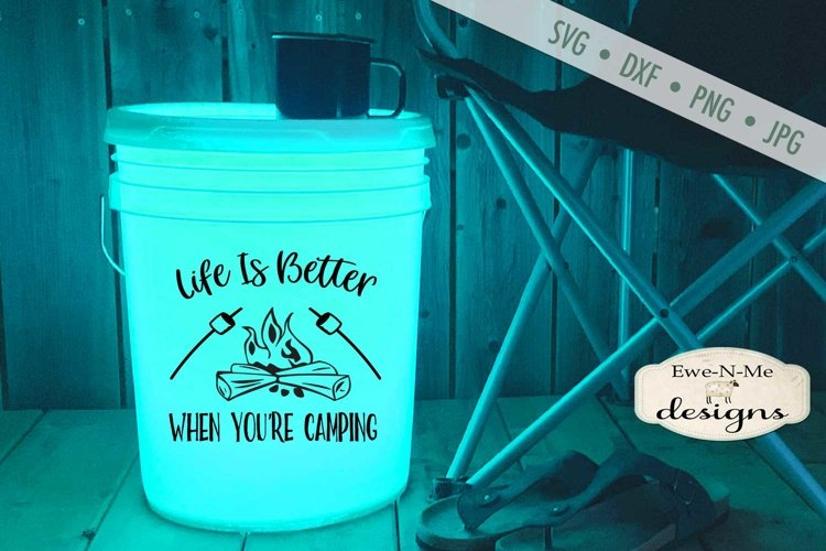 Life Is Better When You're Camping - Camping Bucket SVG example image 1