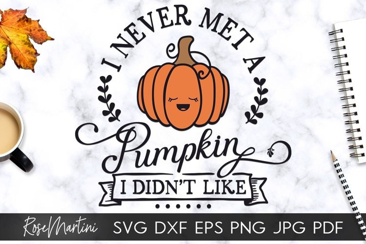 I Never Met A Pumpkin I Didn't Like SVG PNG Autumn svg Fall example image 1